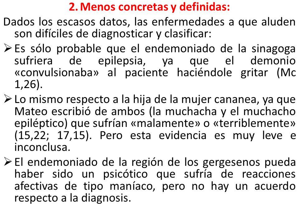 2.Menos concretas y definidas: Dados los escasos datos, las enfermedades a que aluden son difíciles de diagnosticar y clasificar: Es sólo probable que