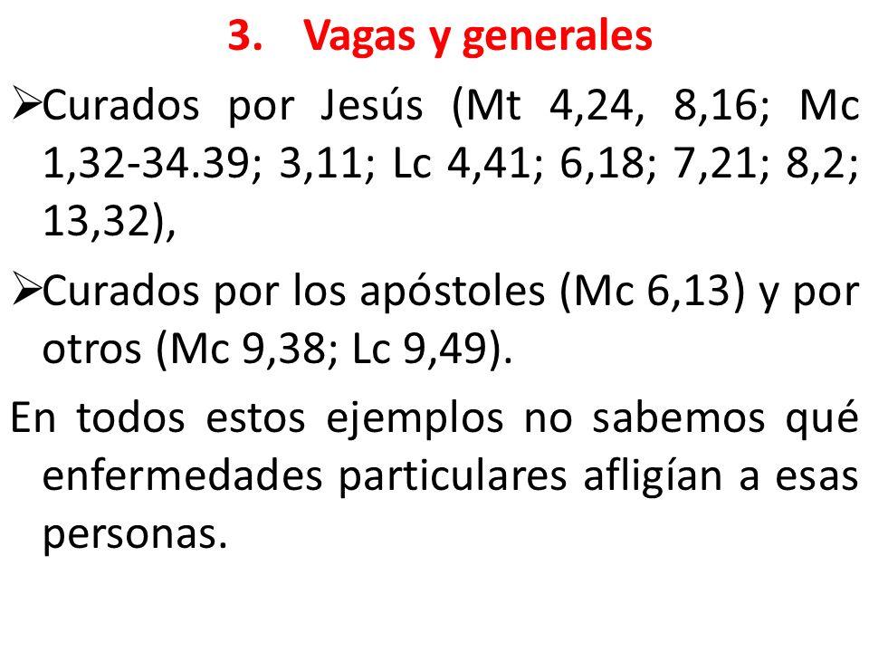 3.Vagas y generales Curados por Jesús (Mt 4,24, 8,16; Mc 1,32-34.39; 3,11; Lc 4,41; 6,18; 7,21; 8,2; 13,32), Curados por los apóstoles (Mc 6,13) y por