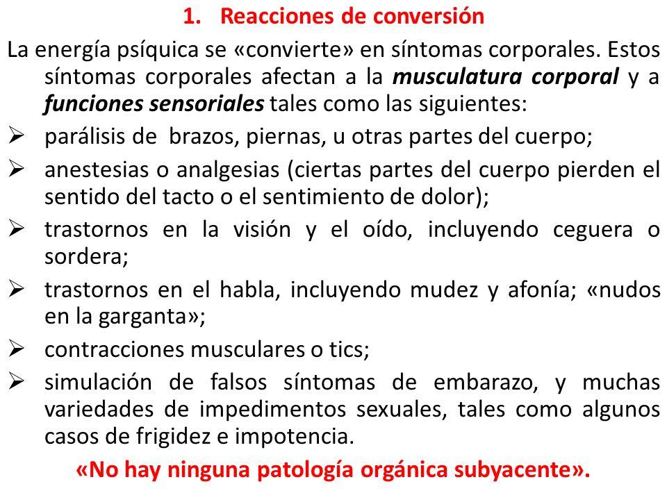 1.Reacciones de conversión La energía psíquica se «convierte» en síntomas corporales. Estos síntomas corporales afectan a la musculatura corporal y a