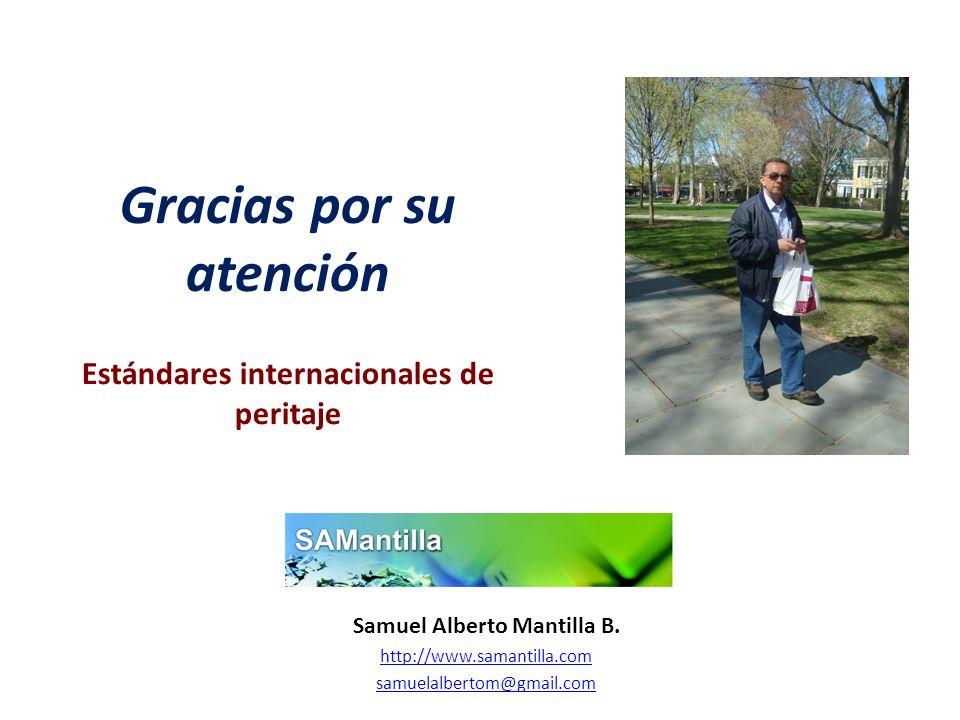 Gracias por su atención Estándares internacionales de peritaje Samuel Alberto Mantilla B. http://www.samantilla.com samuelalbertom@gmail.com