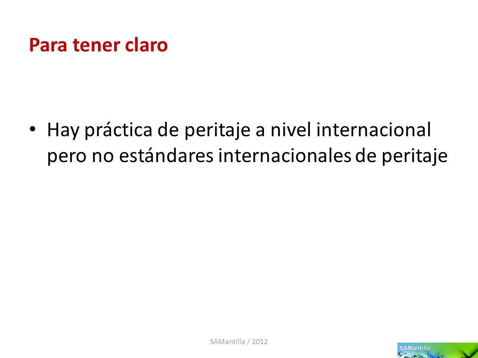 Para tener claro Hay práctica de peritaje a nivel internacional pero no estándares internacionales de peritaje SAMantilla / 2012