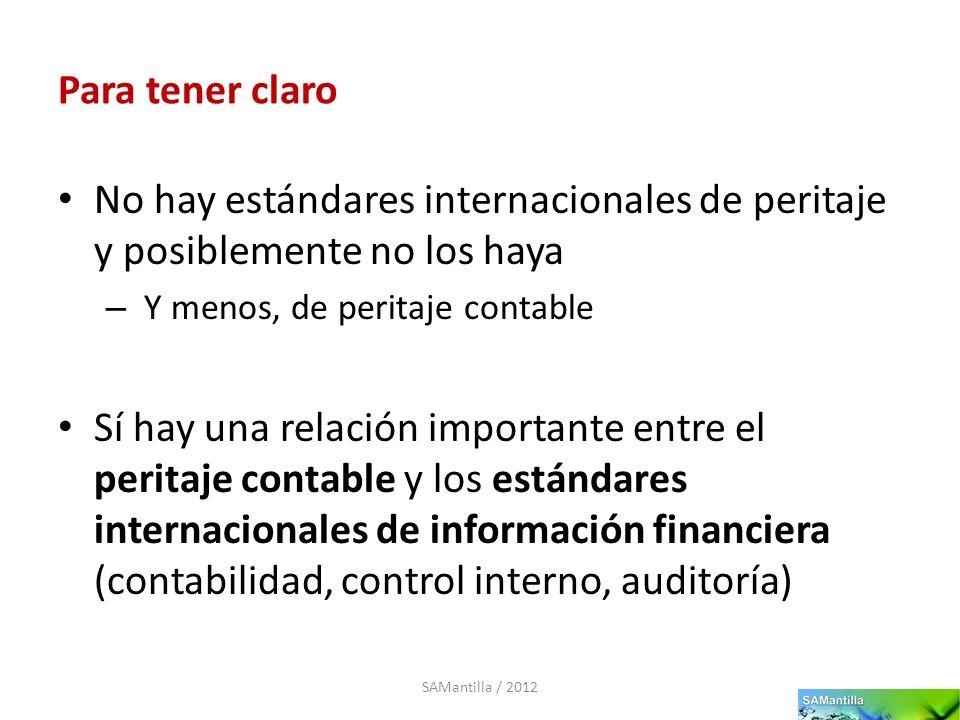 Para tener claro El vínculo común es el pleito o litigio en concreto – Si se refiere o no a la información financiera – Si se refiere o no a la aplicación de los estándares internacionales SAMantilla / 2012
