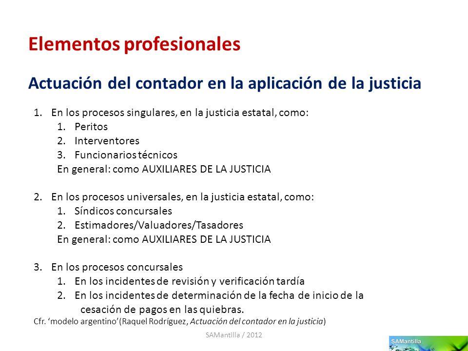 Elementos profesionales Actuación del contador en la aplicación de la justicia SAMantilla / 2012 1.En los procesos singulares, en la justicia estatal,