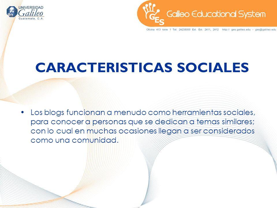 CARACTERISTICAS SOCIALES Los blogs funcionan a menudo como herramientas sociales, para conocer a personas que se dedican a temas similares; con lo cua