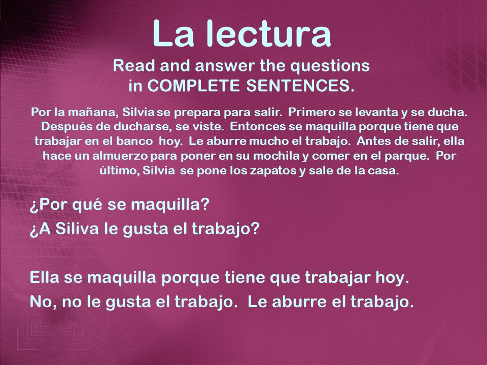 La lectura Read and answer the questions in COMPLETE SENTENCES.