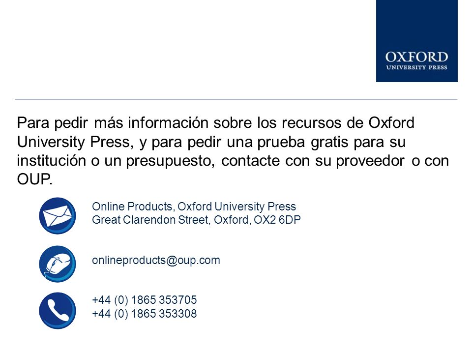 Existen presentaciones similares sobre otros recursos de Oxford University Press en el Librarian Resource Centre www.oup.com/uk/academic/online/librar