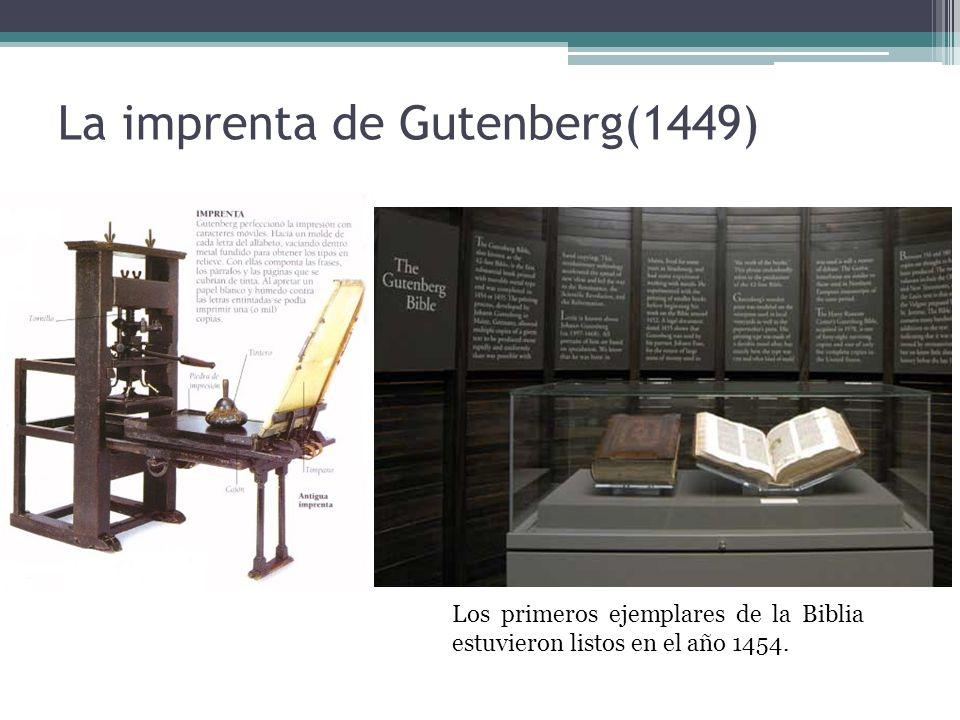 La imprenta de Gutenberg(1449) Los primeros ejemplares de la Biblia estuvieron listos en el año 1454.
