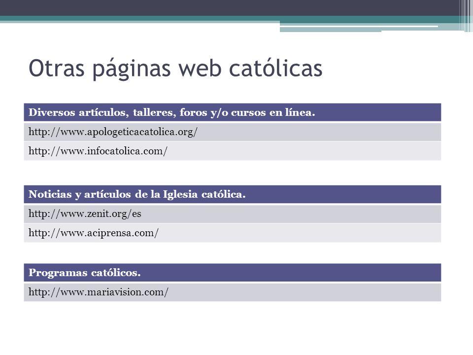 Otras páginas web católicas Diversos artículos, talleres, foros y/o cursos en línea.