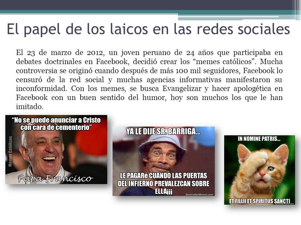 El papel de los laicos en las redes sociales El 23 de marzo de 2012, un joven peruano de 24 años que participaba en debates doctrinales en Facebook, decidió crear los memes católicos.