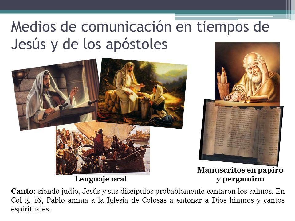 Medios de comunicación en tiempos de Jesús y de los apóstoles Canto: siendo judío, Jesús y sus discípulos probablemente cantaron los salmos.