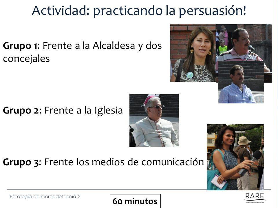 Estrategia de mercadotecnia 3 Actividad: practicando la persuasión! Grupo 1: Frente a la Alcaldesa y dos concejales Grupo 2: Frente a la Iglesia Grupo