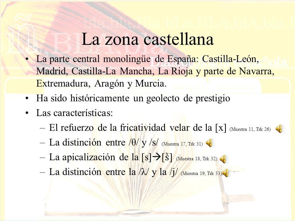La zona castellana La parte central monolingüe de España: Castilla-León, Madrid, Castilla-La Mancha, La Rioja y parte de Navarra, Extremadura, Aragón y Murcia.