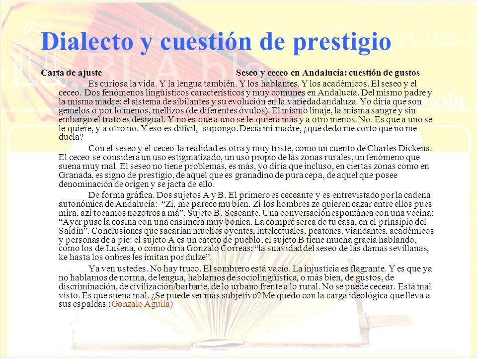 Dialecto y cuestión de prestigio Carta de ajuste Seseo y ceceo en Andalucía: cuestión de gustos Es curiosa la vida. Y la lengua también. Y los hablant