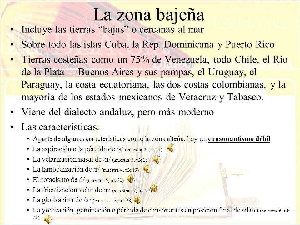 La zona bajeña Incluye las tierras bajas o cercanas al mar Sobre todo las islas Cuba, la Rep.