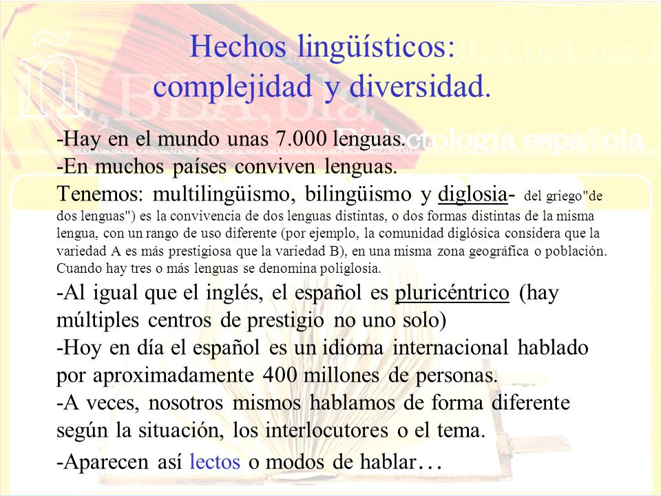 -Hay en el mundo unas 7.000 lenguas. -En muchos países conviven lenguas. Tenemos: multilingüismo, bilingüismo y diglosia- del griego