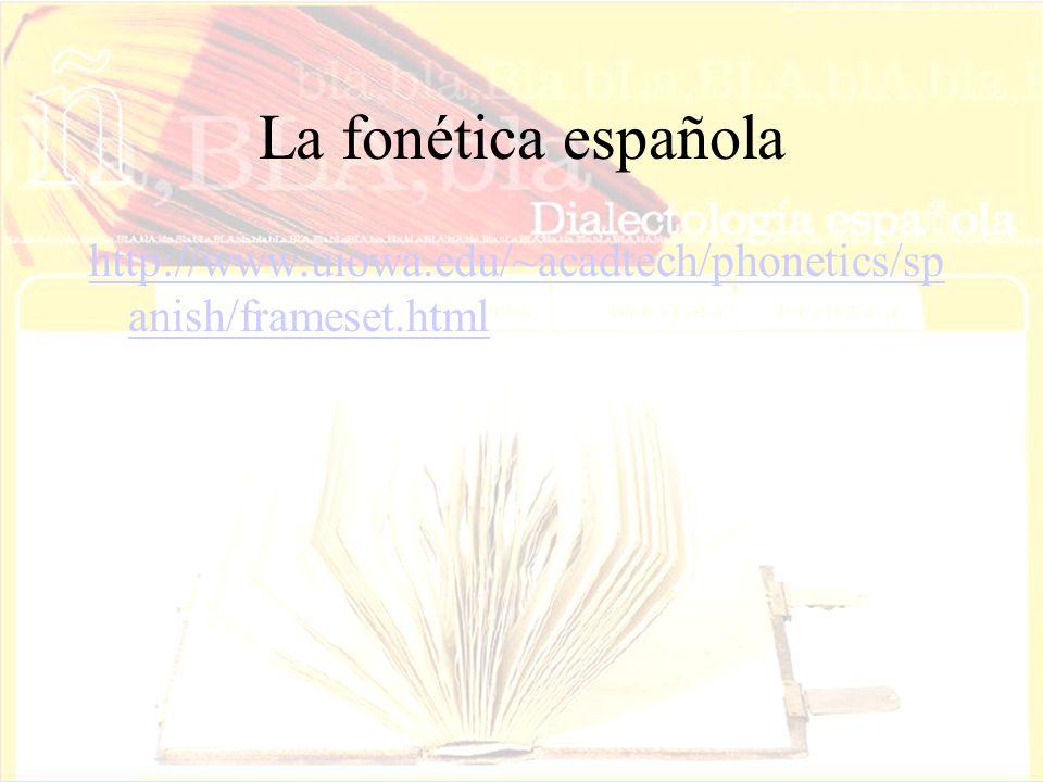 La fonética española http://www.uiowa.edu/~acadtech/phonetics/sp anish/frameset.html