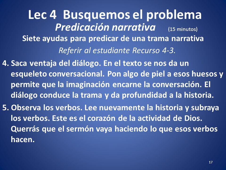 Lec 4 Busquemos el problema 16 Siete ayudas para predicar de una trama narrativa Referir al estudiante Recurso 4-3. 1. Tramar la historia notando el e