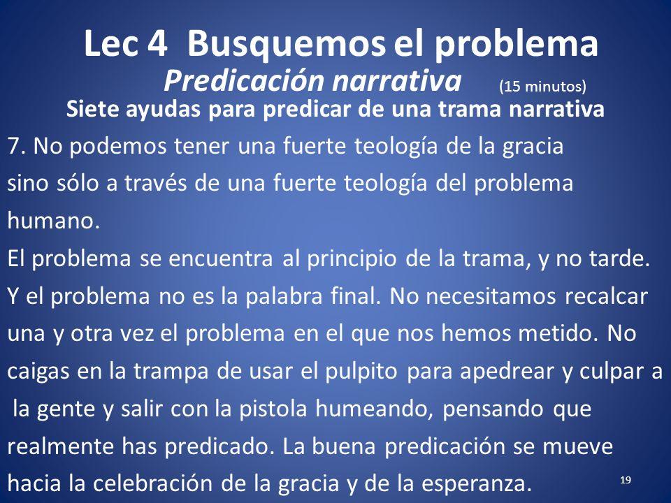 Lec 4 Busquemos el problema 18 Siete ayudas para predicar de una trama narrativa 6. Predica los imperativos. Permite que lo que la historia requiera d