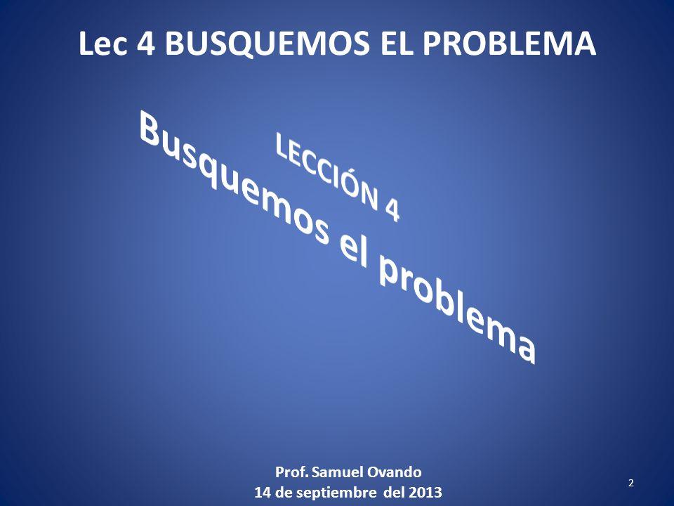 Lec 4 BUSQUEMOS EL PROBLEMA 2 Prof. Samuel Ovando 14 de septiembre del 2013