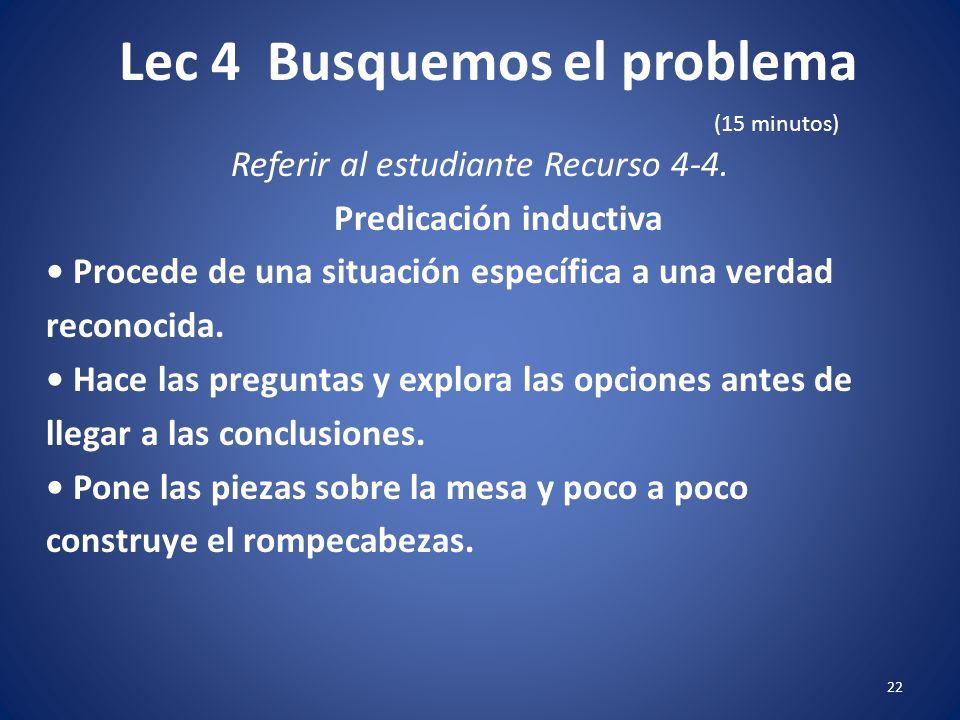Lec 4 Busquemos el problema 21 Predicación deductiva Referir al estudiante Recurso 4-4. Procede de una verdad general a una información específica. Da