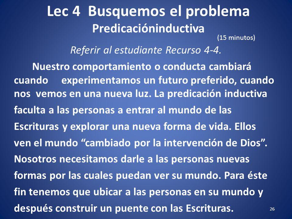 Lec 4 Busquemos el problema Predicacióninductiva 25 Referir al estudiante Recurso 4-4. Se asume que en el mundo moderno, si les damos a las personas l