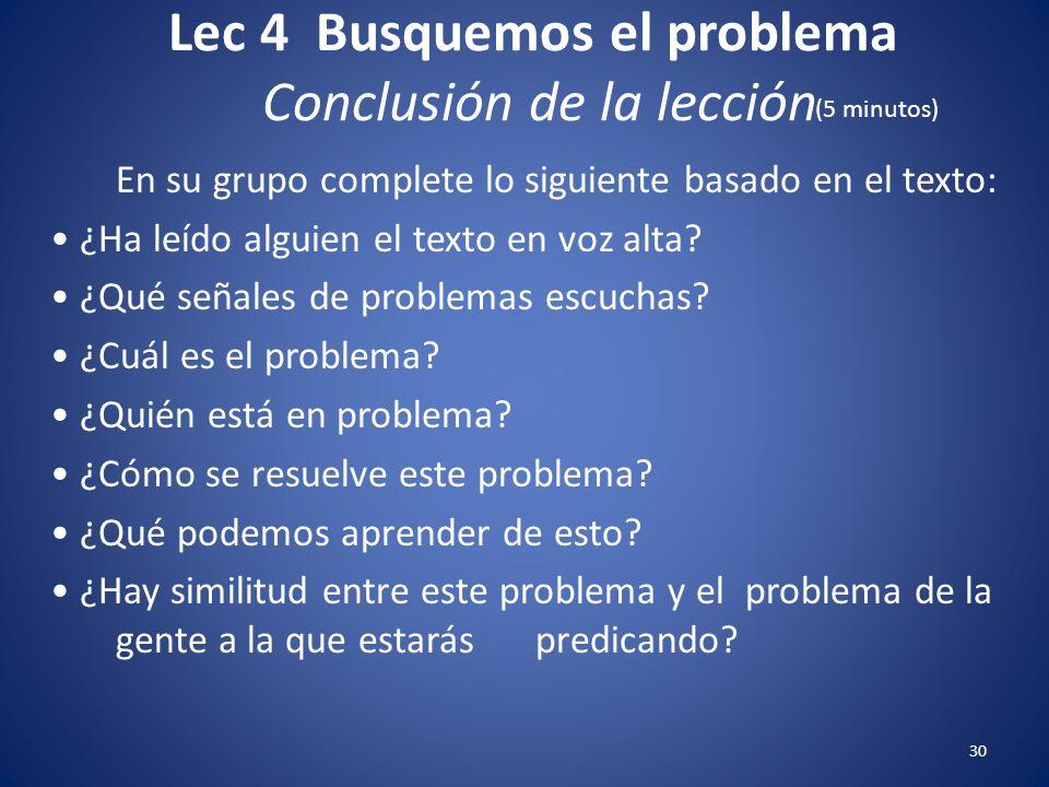 Lec 4 Busquemos el problema Asignación (Tarea) Organice la clase en cuatro grupos. Si la clase fuera pequeña, sólo asigne dos grupos para los pasajes