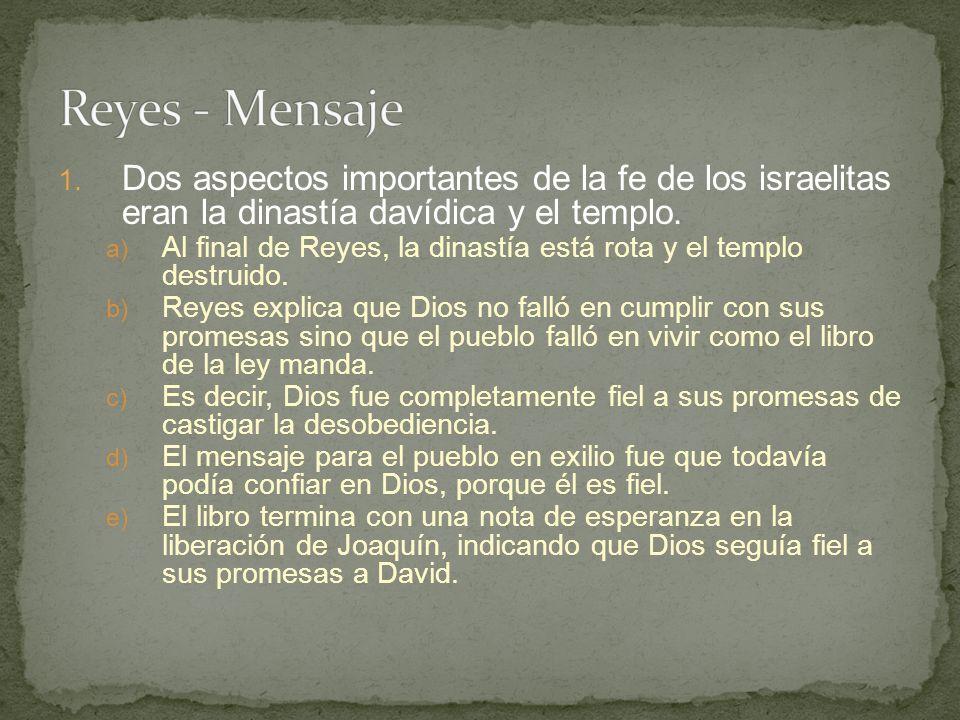 1. Dos aspectos importantes de la fe de los israelitas eran la dinastía davídica y el templo. a) Al final de Reyes, la dinastía está rota y el templo