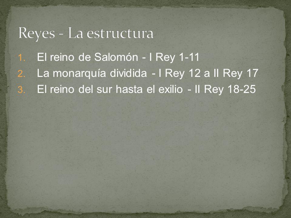 1. El reino de Salomón - I Rey 1-11 2. La monarquía dividida - I Rey 12 a II Rey 17 3. El reino del sur hasta el exilio - II Rey 18-25
