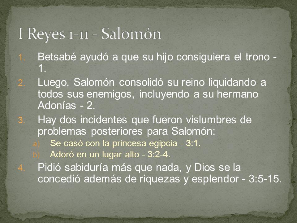 1. Betsabé ayudó a que su hijo consiguiera el trono - 1. 2. Luego, Salomón consolidó su reino liquidando a todos sus enemigos, incluyendo a su hermano