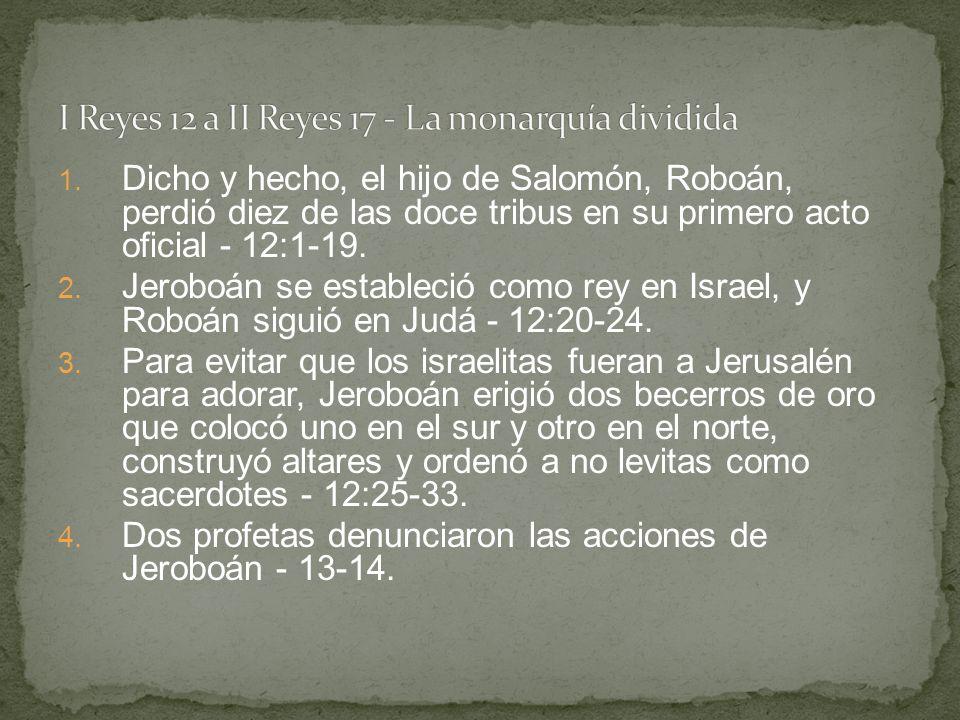 1. Dicho y hecho, el hijo de Salomón, Roboán, perdió diez de las doce tribus en su primero acto oficial - 12:1-19. 2. Jeroboán se estableció como rey