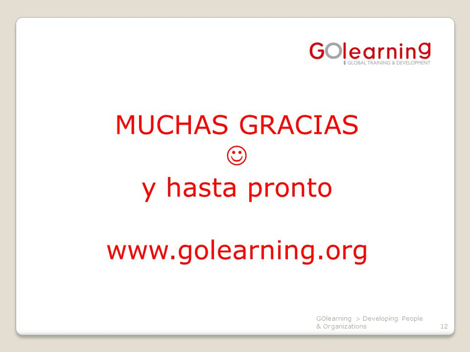 GOlearning > Developing People & Organizations12 MUCHAS GRACIAS y hasta pronto www.golearning.org