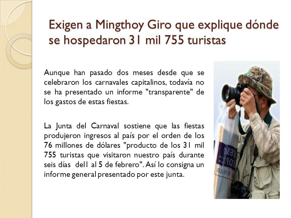 Exigen a Mingthoy Giro que explique dónde se hospedaron 31 mil 755 turistas Aunque han pasado dos meses desde que se celebraron los carnavales capital