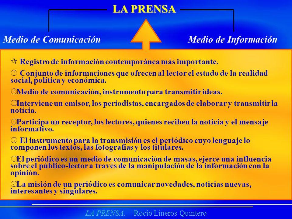 LA PRENSA. Rocío Lineros Quintero LA PRENSA Medio de ComunicaciónMedio de Información ¶ Registro de información contemporánea más importante. · Conjun