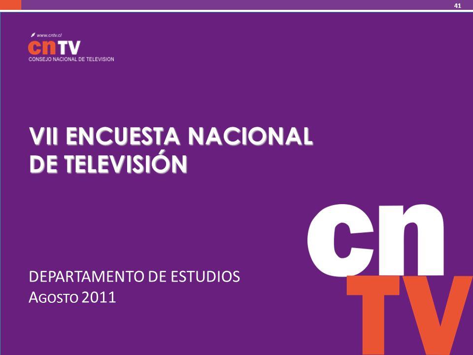VII ENCUESTA NACIONAL DE TELEVISIÓN DEPARTAMENTO DE ESTUDIOS A GOSTO 2011 41