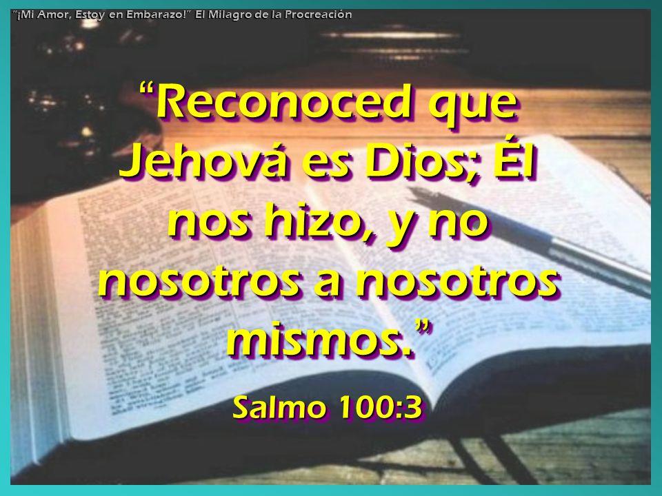 Reconoced que Jehová es Dios; Él nos hizo, y no nosotros a nosotros mismos. Reconoced que Jehová es Dios; Él nos hizo, y no nosotros a nosotros mismos