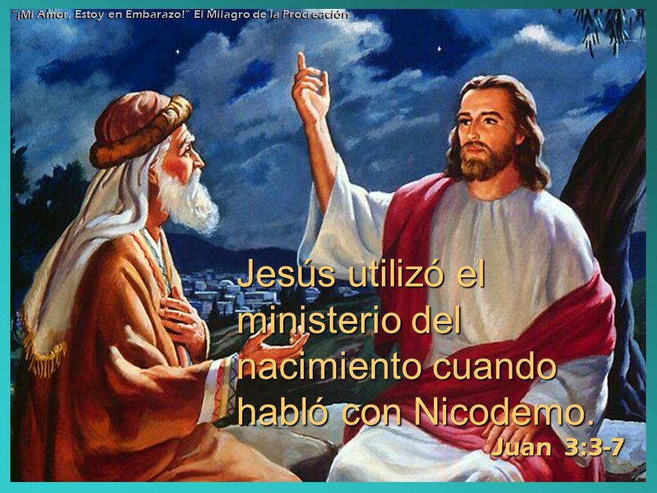Jesús utilizó el ministerio del nacimiento cuando habló con Nicodemo. Juan 3:3-7 ¡Mi Amor, Estoy en Embarazo! El Milagro de la Procreación