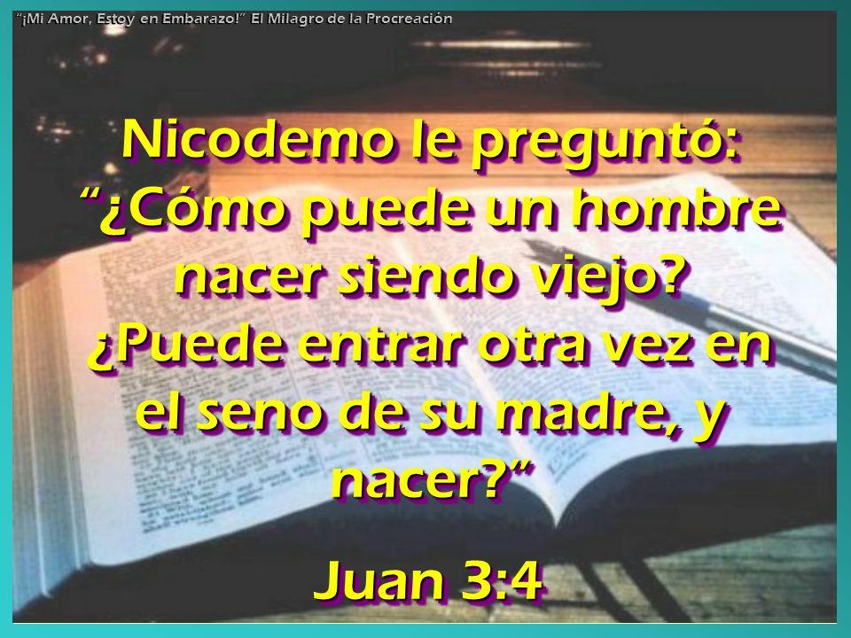 Nicodemo le preguntó: ¿Cómo puede un hombre nacer siendo viejo? ¿Puede entrar otra vez en el seno de su madre, y nacer? Juan 3:4 Nicodemo le preguntó: