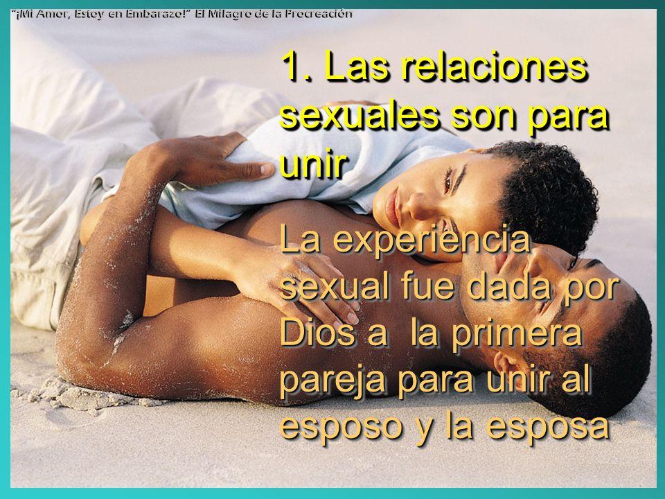 La experiencia sexual fue dada por Dios a la primera pareja para unir al esposo y la esposa 1. Las relaciones sexuales son para unir ¡Mi Amor, Estoy e