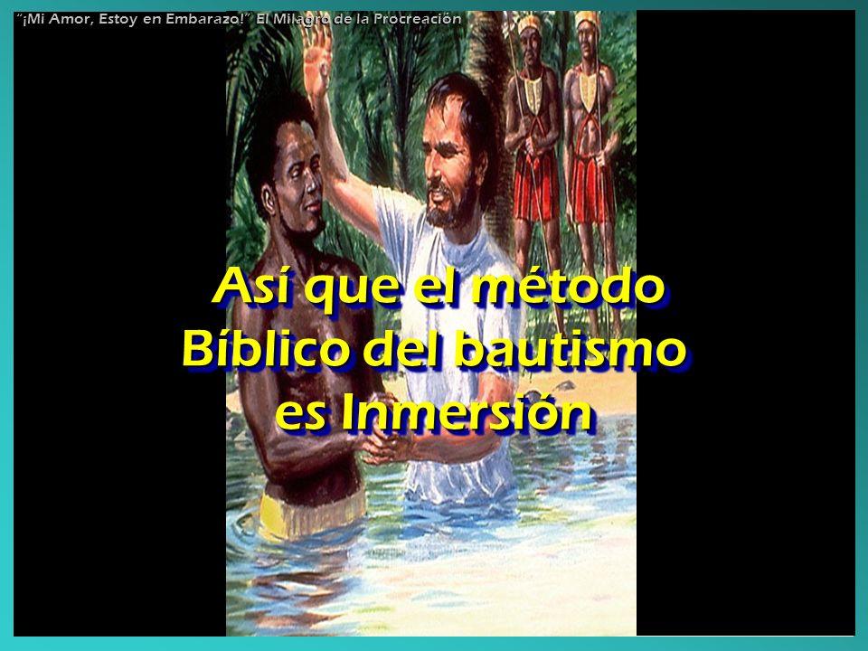 Así que el método Bíblico del bautismo es Inmersión Así que el método Bíblico del bautismo es Inmersión Así que el método Bíblico del bautismo es Inme