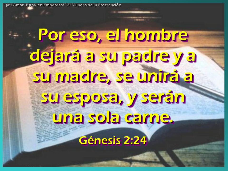 Por eso, el hombre dejará a su padre y a su madre, se unirá a su esposa, y serán una sola carne. Génesis 2:24 Por eso, el hombre dejará a su padre y a