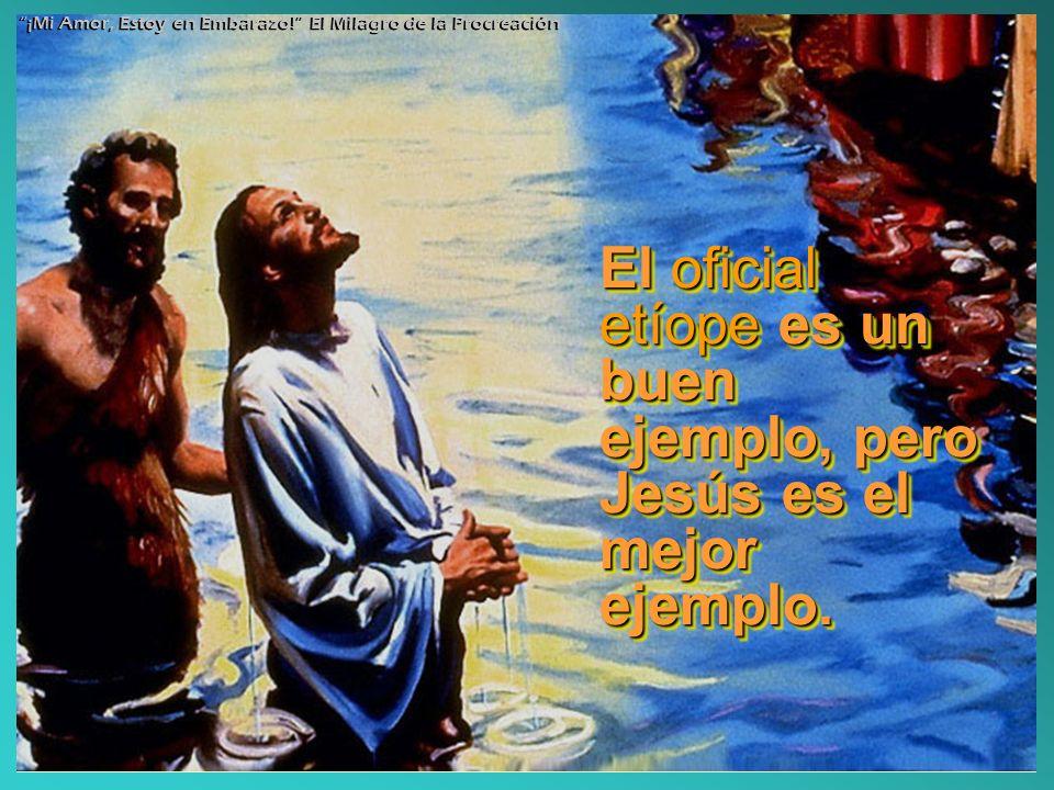 El oficial etíope es un buen ejemplo, pero Jesús es el mejor ejemplo. El oficial etíope etíope es un buen ejemplo, pero Jesús es el mejor ejemplo. ¡Mi