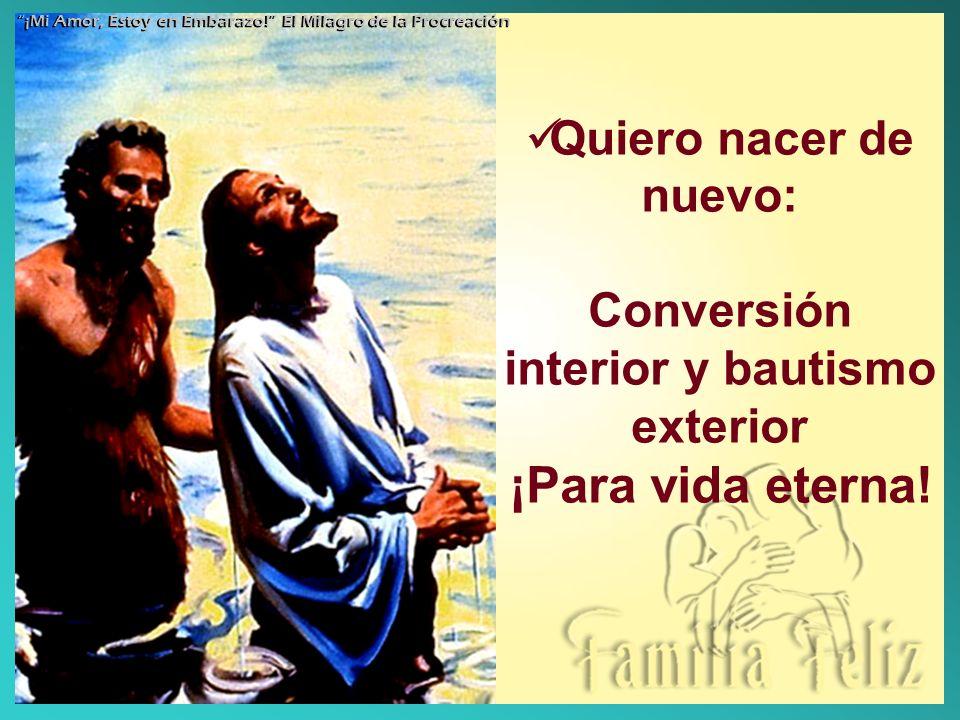 Quiero nacer de nuevo: Conversión interior y bautismo exterior ¡Para vida eterna! ¡Mi Amor, Estoy en Embarazo! El Milagro de la Procreación