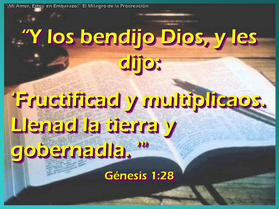 Y los bendijo Dios, y les dijo: Fructificad y multiplicaos. Llenad la tierra y gobernadla. Fructificad y multiplicaos. Llenad la tierra y gobernadla.