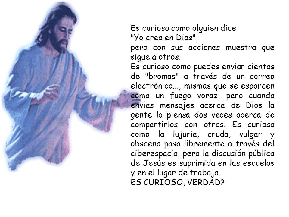 Es curioso como alguien dice Yo creo en Dios , pero con sus acciones muestra que sigue a otros.