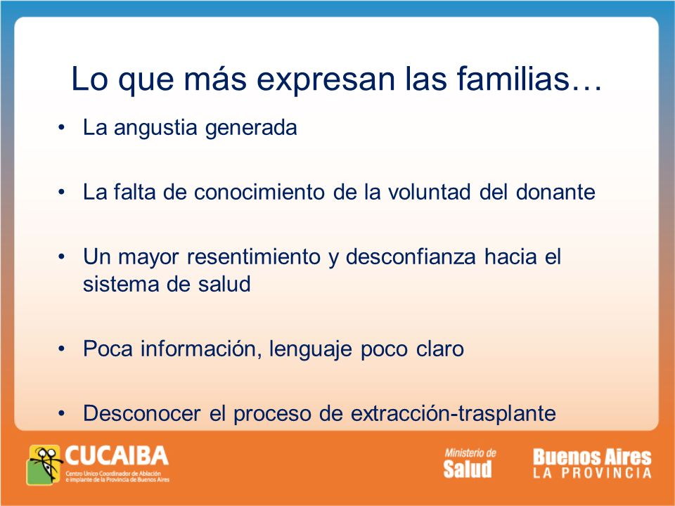 Lo que más expresan las familias… La angustia generada La falta de conocimiento de la voluntad del donante Un mayor resentimiento y desconfianza hacia