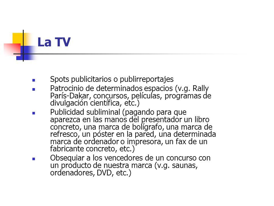 La TV Spots publicitarios o publirreportajes Patrocinio de determinados espacios (v.g. Rally París-Dakar, concursos, películas, programas de divulgaci