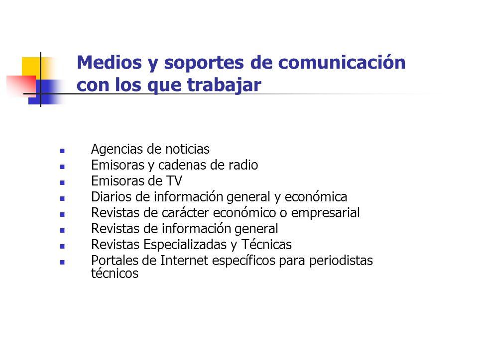 Medios y soportes de comunicación con los que trabajar Agencias de noticias Emisoras y cadenas de radio Emisoras de TV Diarios de información general