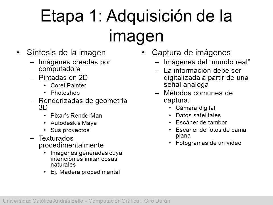Universidad Católica Andrés Bello » Computación Gráfica » Ciro Durán Etapa 1: Adquisición de la imagen Síntesis de la imagen –Imágenes creadas por com