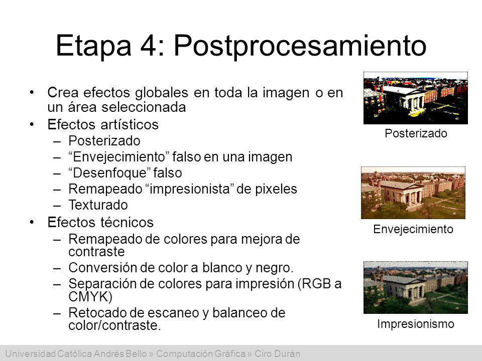 Universidad Católica Andrés Bello » Computación Gráfica » Ciro Durán Etapa 4: Postprocesamiento Crea efectos globales en toda la imagen o en un área s