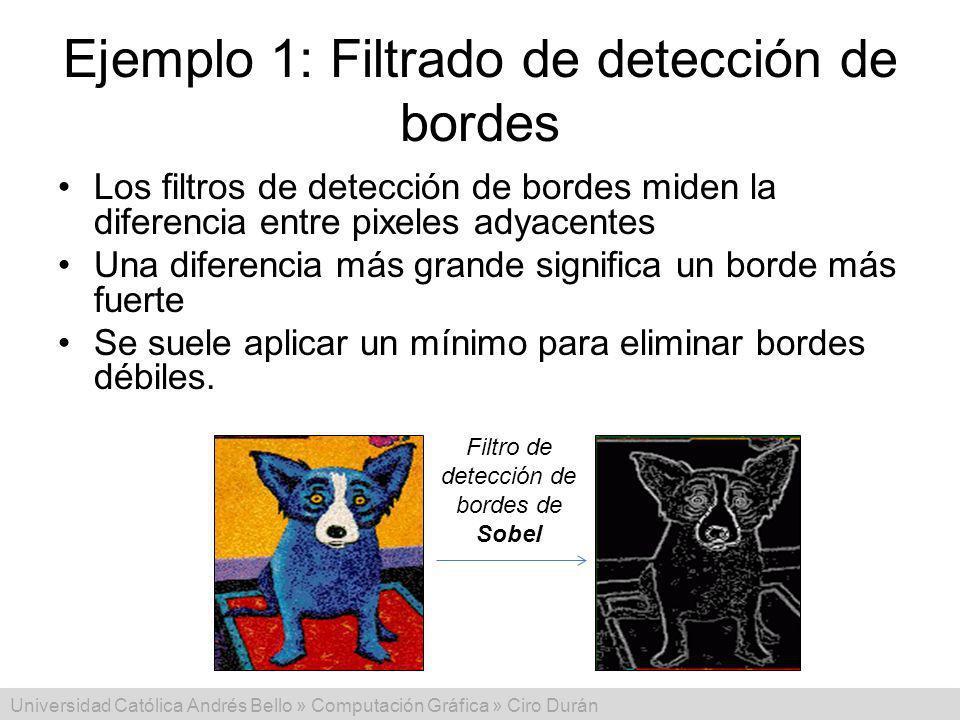 Universidad Católica Andrés Bello » Computación Gráfica » Ciro Durán Ejemplo 1: Filtrado de detección de bordes Los filtros de detección de bordes mid